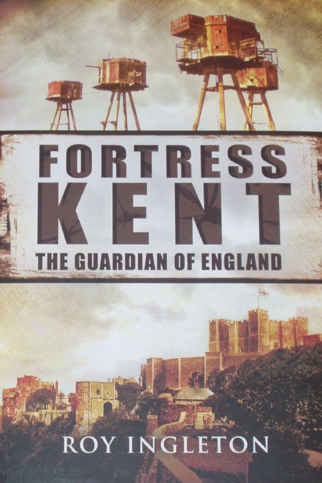 Fortress Kent - The Guardian of England, by Roy Ingleton